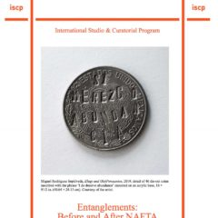 Entanglements: Before and After NAFTA; The International Studio & Curatorial Program ISCP NY, N.Y. USA